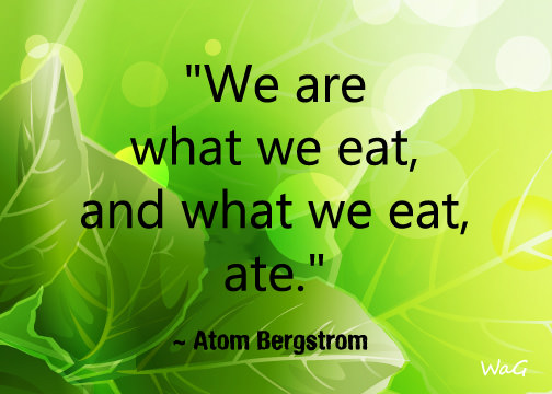 We are what we eat ate